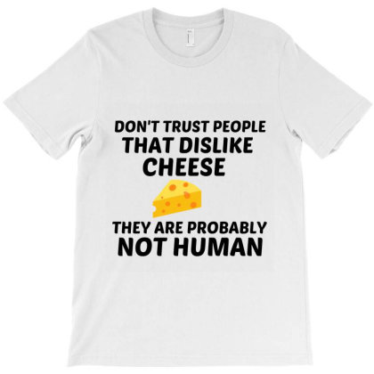 Cheese Dislike Not Human T-shirt Designed By Perfect Designers