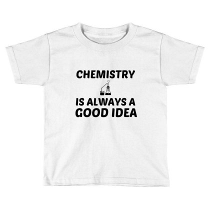 Chemistry Is Always A Good Idea Toddler T-shirt Designed By Perfect Designers