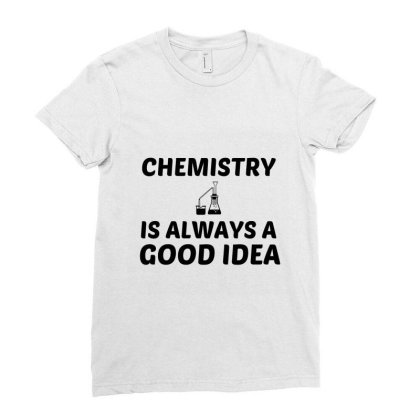 Chemistry Is Always A Good Idea Ladies Fitted T-shirt Designed By Perfect Designers