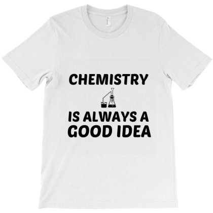 Chemistry Is Always A Good Idea T-shirt Designed By Perfect Designers