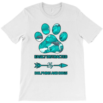 Easily Distracted By Dolphins And Dogs T-shirt Designed By Bettercallsaul