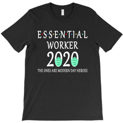 Essential Worker 2020 The Ones Are Modern Day Heroes T-shirt Designed By Faical