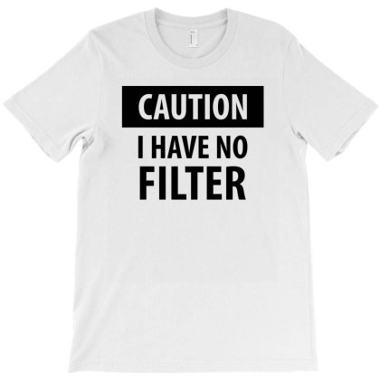 Caution I Have No Filter | Funny Quotes T-shirt Designed By Rafaellopez