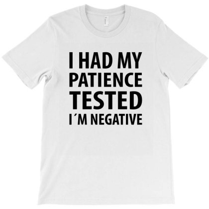 I Had My Patience Tested | Funny Quotes T-shirt Designed By Rafaellopez