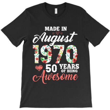 Made In August 1970 50 Years Of Being Awesome T-shirt Designed By Ashlıcar