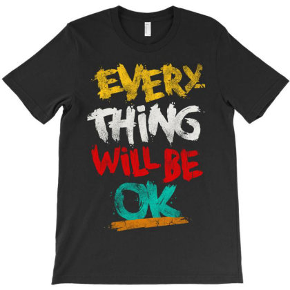 Everything Will Be Ok T-shirt Designed By Blqs Apparel