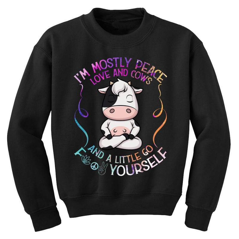 I M Mostly Peace Love And Cows Youth Sweatshirt   Artistshot