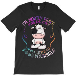 I m mostly peace love and cows T-Shirt | Artistshot