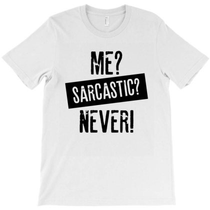 Me Sarcastic Never | Funny Quotes T-shirt Designed By Rafaellopez