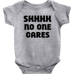Shhhh No One Cares Baby Bodysuit Designed By Jack14