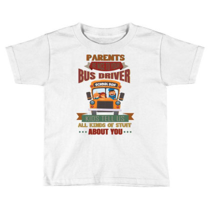 Parents  Be Nice To Your Bus Driver School Bus Kids Tell Us All Kinds Toddler T-shirt Designed By Vip.pro123