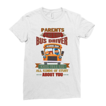 Parents  Be Nice To Your Bus Driver School Bus Kids Tell Us All Kinds Ladies Fitted T-shirt Designed By Vip.pro123