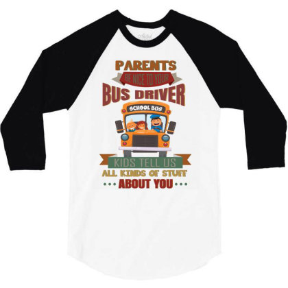 Parents  Be Nice To Your Bus Driver School Bus Kids Tell Us All Kinds 3/4 Sleeve Shirt Designed By Vip.pro123