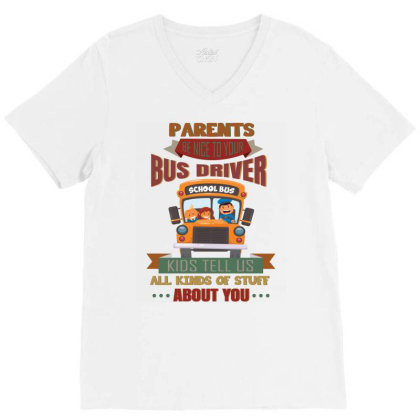Parents  Be Nice To Your Bus Driver School Bus Kids Tell Us All Kinds V-neck Tee Designed By Vip.pro123