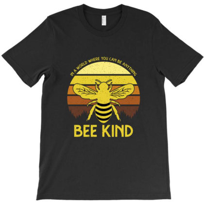 In A World Where You Can Be Anything Bee Kind T-shirt Designed By Cuser3978