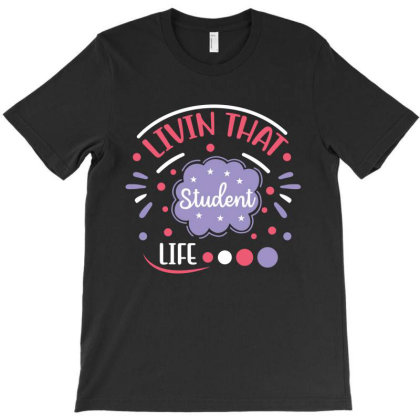 Livin That Student Life T-shirt Designed By Melissa Store