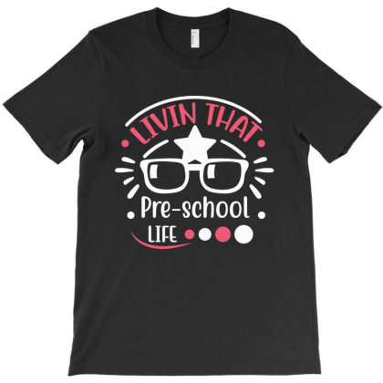 Livin That Pre School Life T-shirt Designed By Melissa Store