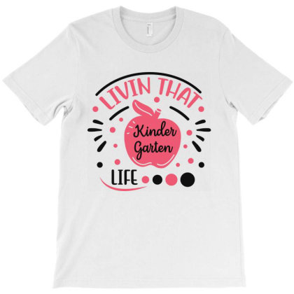 Livin That Kindergarten Life T-shirt Designed By Melissa Store