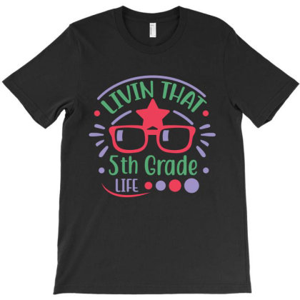 Livin That 5th Grade Life T-shirt Designed By Melissa Store