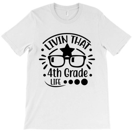 Livin That 4th Grade Life T-shirt Designed By Melissa Store