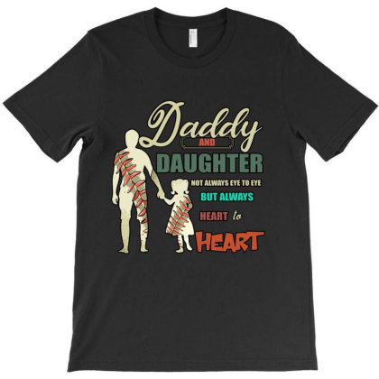 Daddy And Daughter Not Always Eye To Eye But Always Heart To Heart T-shirt Designed By Bettercallsaul