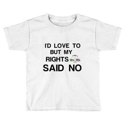Rights Said No Toddler T-shirt Designed By Perfect Designers