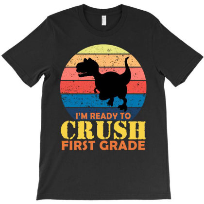 I'm Ready To Crush First Grade T-shirt Designed By Ashlıcar