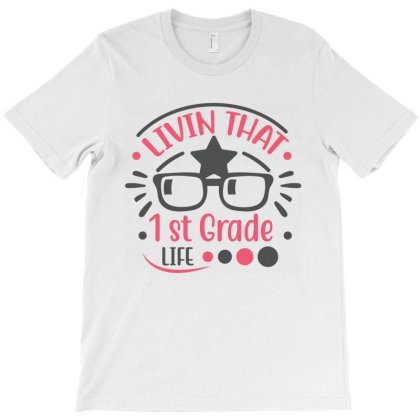 Livin That 1st Grade Life T-shirt Designed By Melissa Store