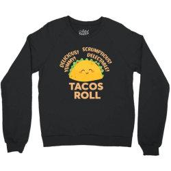 funny tacos roll delicious Crewneck Sweatshirt | Artistshot