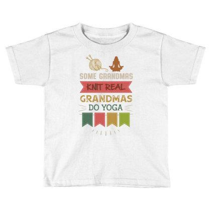 Hobby Yarn Some Grandmas Knit Real Grandmas Do Yoga Toddler T-shirt Designed By Vip.pro123