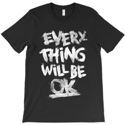 Everything Will Be Ok T-shirt Designed By Scranton Tees