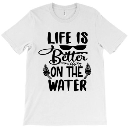 Life Is Better On The Water T-shirt Designed By Scranton Tees
