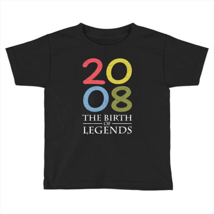 2008 The Birth Of Legends T Shirt Toddler T-shirt Designed By Gnuh79