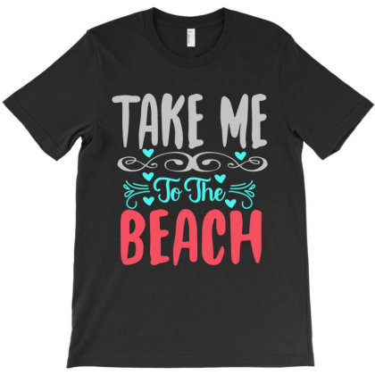 Take Me To The Beach T-shirt Designed By Scranton Tees