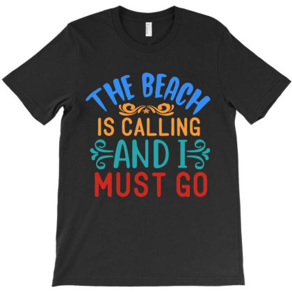 The Beach Is Calling And Imust Go T-shirt Designed By Scranton Tees
