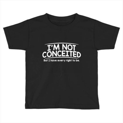 Conceited Right Toddler T-shirt Designed By H4ikal