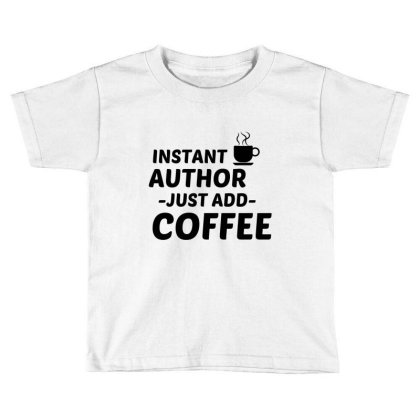 Author Instant Just Add Coffee Toddler T-shirt Designed By Perfect Designers