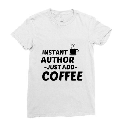 Author Instant Just Add Coffee Ladies Fitted T-shirt Designed By Perfect Designers