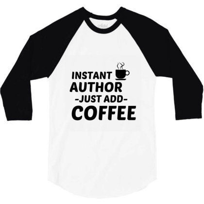 Author Instant Just Add Coffee 3/4 Sleeve Shirt Designed By Perfect Designers
