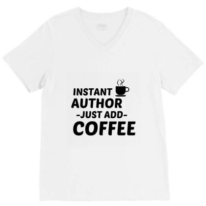 Author Instant Just Add Coffee V-neck Tee Designed By Perfect Designers