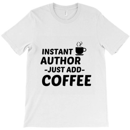 Author Instant Just Add Coffee T-shirt Designed By Perfect Designers