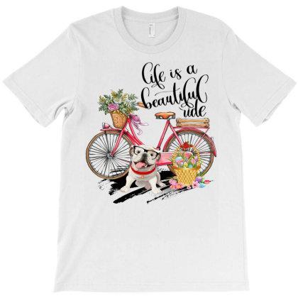 Life Is A Beautiful Ride T-shirt Designed By Badaudesign
