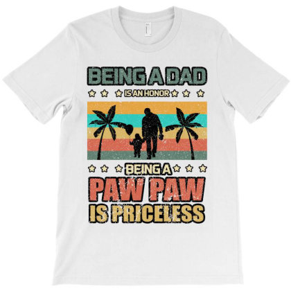 Being A Dad Is An Honor Being A Pawpaw Is Priceless T-shirt Designed By Bettercallsaul