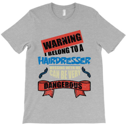 I Belong To A Hairdresser Warning Job Funny Partner T-shirt Designed By Bettercallsaul