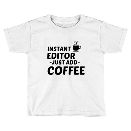 Editor Instant Just Add Coffee Toddler T-shirt Designed By Perfect Designers