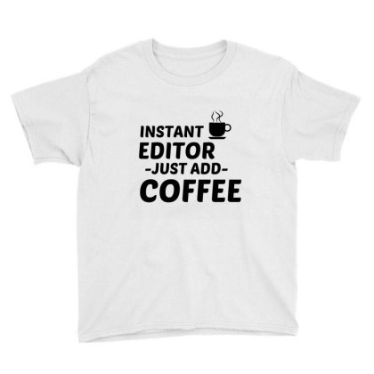 Editor Instant Just Add Coffee Youth Tee Designed By Perfect Designers