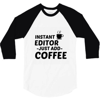 Editor Instant Just Add Coffee 3/4 Sleeve Shirt Designed By Perfect Designers