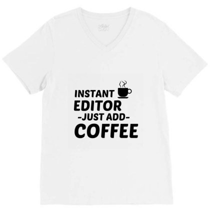 Editor Instant Just Add Coffee V-neck Tee Designed By Perfect Designers