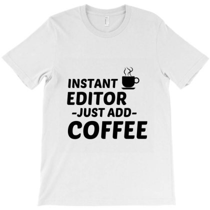 Editor Instant Just Add Coffee T-shirt Designed By Perfect Designers