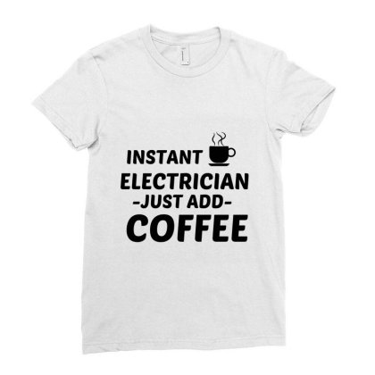 Electrician Instant Just Add Coffee Ladies Fitted T-shirt Designed By Perfect Designers